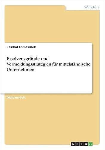 Insolvenzgrunde Und Vermeidungsstrategien Fur Mittelstandische Unternehmen (German Edition)