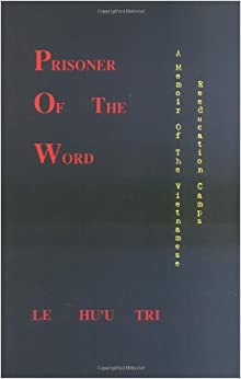 Prisoner of the Word: A Memoir of the Vietnamese Reeducation Camps