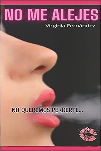 NO ME ALEJES: NO QUEREMOS PERDERTE… de Virginia Fernández