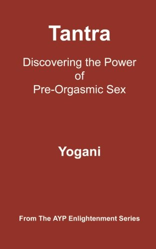 Tantra - Discovering the Power of Pre-Orgasmic Sex: (AYP Enlightenment Series) pdf