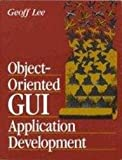 Object Oriented GUI Application Development, Lee, Geoff, 0133630862