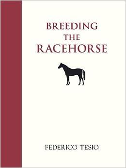 Book's Cover of Tesio, F: Breeding the Racehorse (Inglés) Tapa blanda – Ilustrado, 15 agosto 1998