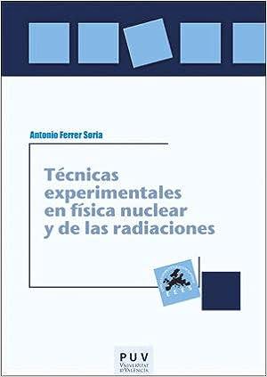 TECNICAS EXPERIMENTALES EN FÍSICA NUCLEAR Y DE LAS RADIACIONES EDUCACIÓ. LABORATORI DE MATERIALS: Amazon.es: Antonio Ferrer Soria: Libros
