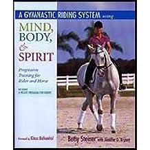 Gymnastic Riding System: Using Mind, Body and Spirit - Progressive Tra