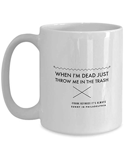 Funny It's Always Sunny In Philadelphia Coffee Mug 15 Oz Ceramic Novelty Tea Cup | Frank Reynolds | Unique Quote Gift Idea For IASIP Series Fan Actor -