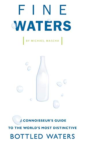 Fine Waters: A Connoisseur's Guide to the World's Most Distinctive Bottled Waters