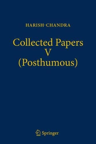 Collected Papers V (Posthumous): Harmonic Analysis in Real Semisimple Groups