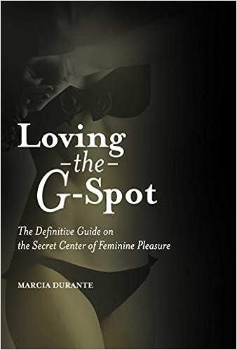 Free Epub Book Loving the G-Spot: The Definitive Guide on the Secret Center of Feminine Pleasure