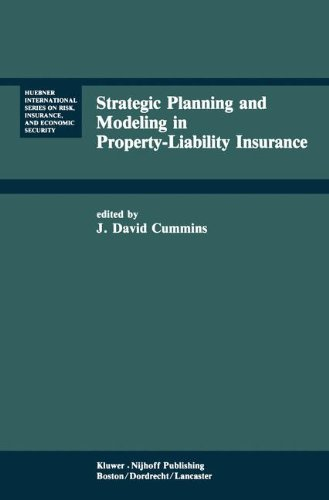 Strategic Planning And Modeling In Property Liability Insurance  Huebner International Series On Risk  Insurance And Economic Security