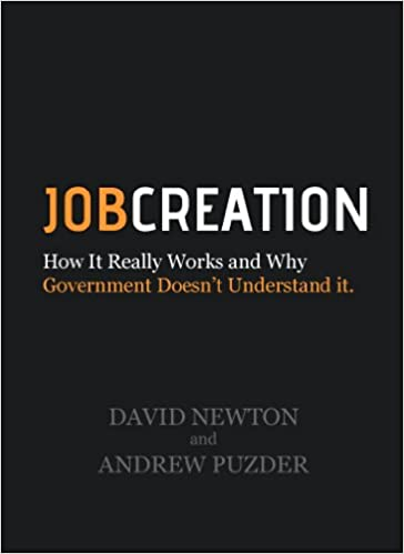 Job Creation How It Really Works And Why Government Doesn T Understand It Job Creation Usa Volume 1 David Newton Andrew Puzder 9780615436357 Amazon Com Books