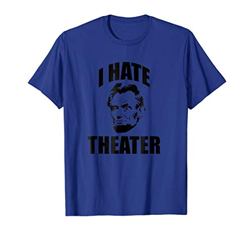 Abraham Abe Lincoln I Hate Theatre Shirt Theater T-Shirt