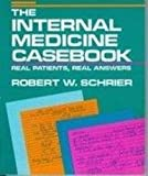 The Internal Medicine Casebook : Real Patients, Real Answers, Robert W. Schrier, 0316775029