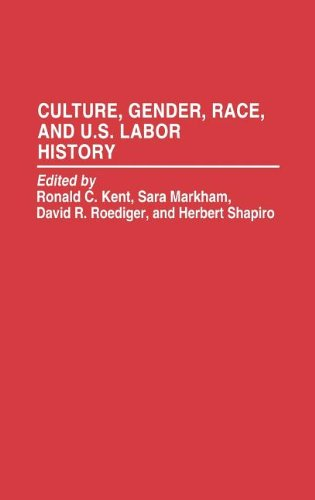 Culture, Gender, Race, and U.S. Labor History (Contributions in Labor Studies)