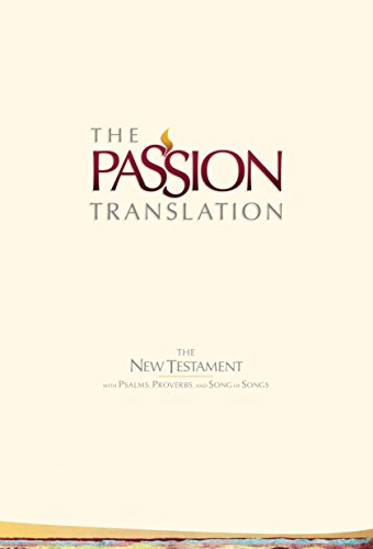 : The Passion Translation New Testament (2nd Edition) Ivory: With Psalms, Proverbs and Song of Songs