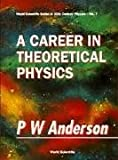 A Career in Theoretical Physics, P. W. Anderson, 981021717X