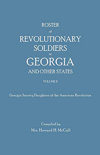 Roster of Revolutionary Soldiers in Georgia And Other States Volume 2