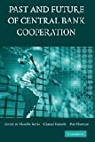 img - for The Past and Future of Central Bank Cooperation (Studies in Macroeconomic History) book / textbook / text book