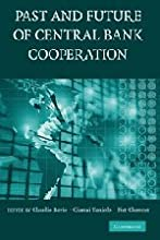 The Past and Future of Central Bank Cooperation (Studies in Macroeconomic History)