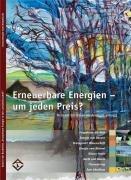 Erneuerbare Energie in der Land(wirt) schaft: Band 6. Erneuerbare Energien – um jeden Preis?