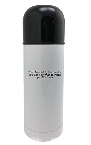 Don't be upset by the results you didn't get with the work you didn't do 350ml white thermos by PickYourImage