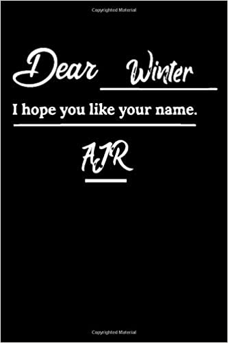 Dear Winter I Hope You Like Your Name Ajr Notebook 100 Pages 6 X 9 Collage Lined Pages Journal Diary For Students Teens And Kids For Dear winter, i hope you like this song and even when you're 13 and you scream at me for parenting you wrong i hope it's still a badass song. collage lined pages journal diary