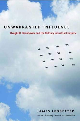 Unwarranted Influence: Dwight D. Eisenhower and the Military-Industrial Complex (Icons of America)