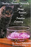 Healing Animals Naturally with Flower Essences and Intuitive Listening