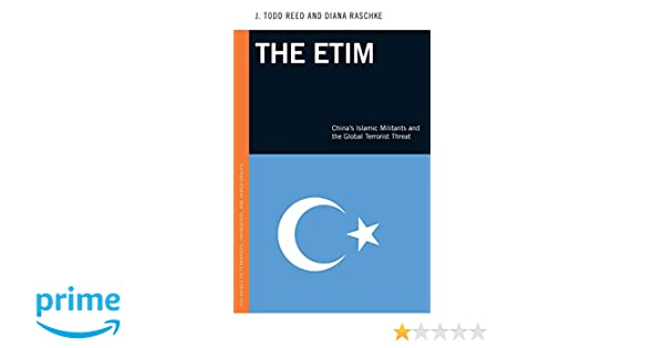 The ETIM: Chinas Islamic Militants and the Global Terrorist Threat (Praeger Security International)