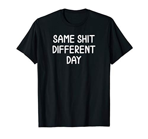 (Funny, Same Shit Different Day T-shirt. Sarcastic Joke Tee)