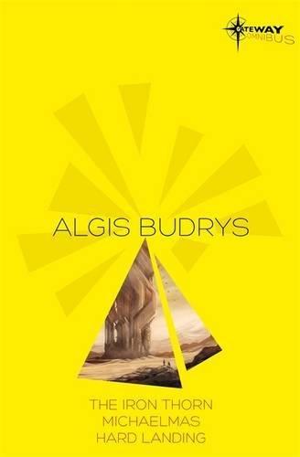 Algis Budrys SF Gateway Omnibus: The Iron Thorn, Michaelmas, Hard Landing