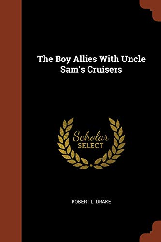 (The Boy Allies With Uncle Sam's Cruisers)