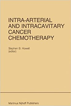 Book Intra-Arterial and Intracavitary Cancer Chemotherapy: Proceedings of the Conference on Intra-arterial and Intracavitary Chemotheraphy, San Diego, ... 24–25, 1984 (Developments in Oncology)