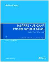 IAS/IFRS - US GAAP. Principi contabili italiani. Confronto e differenze: 3 Ettore Abate