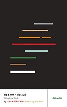 Web Form Design: Filling in the Blanks by [Wroblewski, Luke]