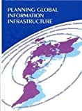 Planning Global Information Infrastructure, Ching-Chih Chen, 1567502008