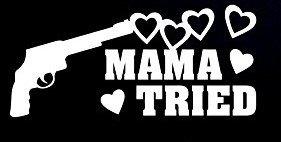 Mama Tried Decal Vinyl Sticker|Cars Trucks Vans Walls Laptop| WHITE |7.5 x 3.5 in|CCI786