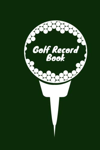 Golf Record Book: Golfing Logbook, Tracking sheets, Record and Track You Game Stats, Yardage Log Book Pages, Scorecard Template For Golf lovers, ... inches Paperback (Golf Records) (Volume 50)