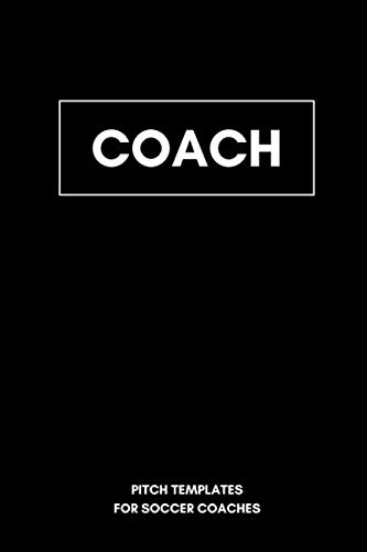 Soccer Systems - Coach Pitch Templates for Soccer Coaches: 6x9 Notebook for tactic board lovers I Space for up to 100 game systems and tactics I Perfect for soccer coaches in the youth sector