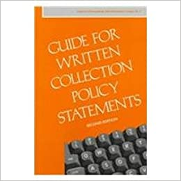 Guide for Written Collection Policy Statements (COLLECTION MANAGEMENT AND DEVELOPMENT GUIDES)