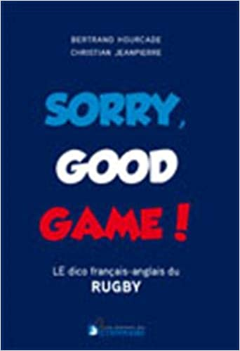 Télécharger Sorry Good Game! Dico bilingue du rugby (Introduction de Dimitri Yachvili - Ouverture de Pierre Albaladejo) EPUB eBook gratuit