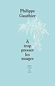 A trop presser les nuages par Philippe Gauthier