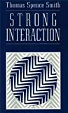 Strong Interaction, Smith, Thomas S., 0226764133