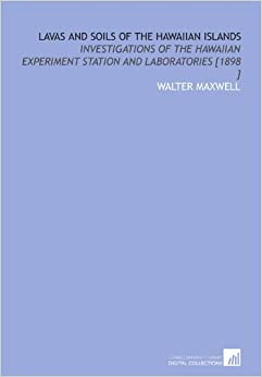Lavas and Soils of the Hawaiian Islands: Investigations of the Hawaiian Experiment Station and Laboratories [1898 ]