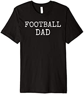 Best Gift Mens Gift for Dad of High School Football Players Football Dad Premium  Need Funny TShirt / S - 5Xl