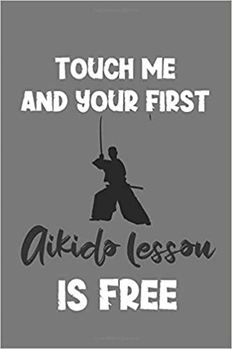 Touch Me and Your First Aikido Lesson Is Free: Aikido Gift ...