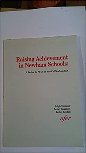 Raising Achievement in Newham Schools: A Review by NFER on Behalf of Newham LEA