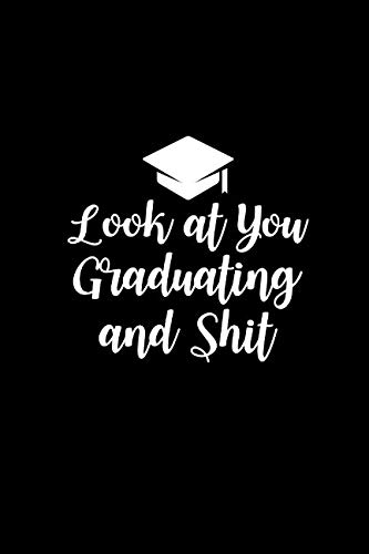 Look at You Graduating and Shit: Funny Graduation Gift for Him or Her ~ Unique Novelty Graduation Gift | Small Blank Lined Journal 6