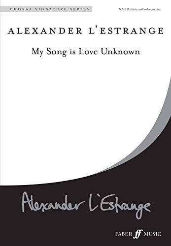 - My Song Is Love Unknown: SATB, a cappella, Choral Octavo (Faber Edition: Choral Signature Series)