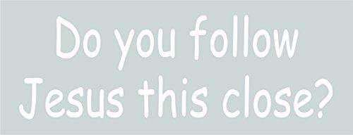 Dixies Decals Do You Follow Jesus This Close? Vinyl Decal Sticker Car Truck Bumper Laptop (9, ()