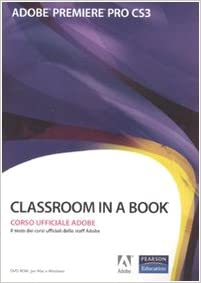 Adobe Premiere Pro CS3. Classroom in a book. Corso uffiaciale Adobe. Con CD-ROM